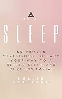 Sleep : 5o Proven Strategies To Hack Your Way To A Better Sleep And Cure Insomnia! by Kellie Sullivan ebook deal