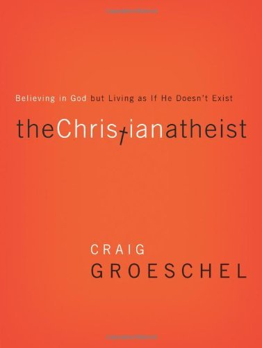 The Christian Atheist: Believing in God but Living As If He Doesn't Exist (Hardcover)