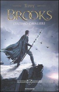 Cover L'ultimo cavaliere. Le leggende di Shannara: LEGGENDE DI SHANNARA L'ULTIMO CAVAL: 1
