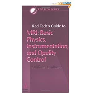 Rad Tech's Guide to MRI: Basic Physics, Instrumentation, and Quality Control (Rad Tech Series)