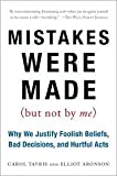img - for Mistakes Were Made (But Not by Me): Why We Justify Foolish Beliefs, Bad Decisions, and Hurtful Acts by Carol Tavris, Elliot Aronson book / textbook / text book