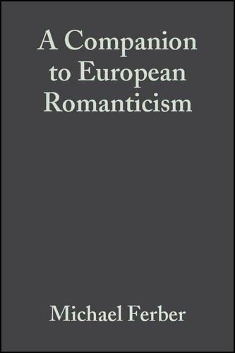 A Companion to European Romanticism (Blackwell Companions to Literature and Culture)