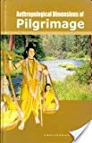 Anthropological Dimensions Of Pilgrimage