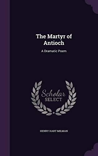 The Martyr of Antioch: A Dramatic Poem
