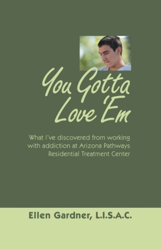 You Gotta Love 'Em: What I've Discovered from Working with Addiction at Arizona Pathways Residential Treatment Center