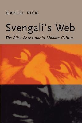 By Daniel Pick ( Author ) [ Svengali's Web: The Alien Enchanter in Modern Culture By Mar-2000 Paperback