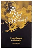 img - for The Real Messiah? A Jewish Response to Missionaries [Paperback] [1976] Aryeh Kaplan, Berel Wein, Pinchas Stolper book / textbook / text book