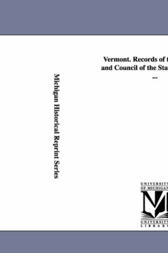 Vermont. Records of the governor and Council of the state of Vermont