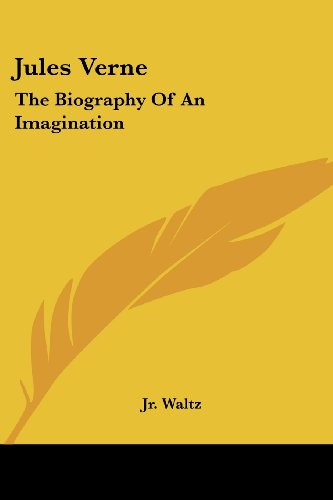 Jules Verne: The Biography Of An Imagination