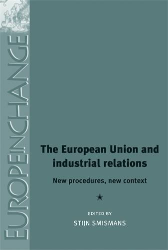 The European Union and Industrial Relations: New Procedures, New Context (Europe in Change)