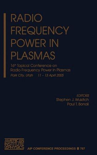 Radio Frequency Power Plasmas: 16Th Topical Conference On Radio Frequency Power In Plasmas (Aip Conference Proceedings / Plasma Physics)