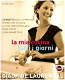 La mia cucina tutti i giorni (8875500630) by Giada De Laurentiis