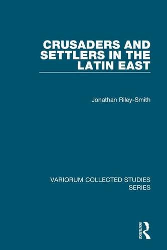 Crusaders and Settlers in the Latin East (Variorum Collected Studies Series)