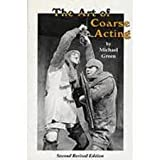 The Art of Coarse Acting: Or How to Wreck an Amateur Dramatic Society (0090038002) by Green, Michael