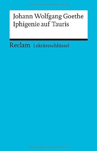 Johann Wolfgang Goethe: Iphigenie auf Tauris. Lektüreschlüssel