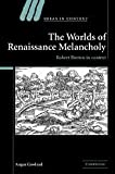 Angus Gowland The Worlds of Renaissance Melancholy: Robert Burton in Context (Ideas in Context)