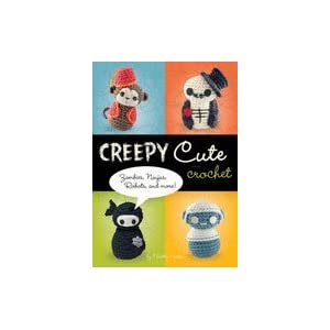 Creepy Cute Crochet: Zombies, Ninjas, Robots, and More! [Hardcover]