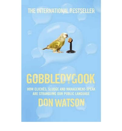 [(Gobbledygook: How Cliches, Sludge and Management-speak are Strangling Our Public Language)] [Author: Don Watson] published on (September, 2005) PDF