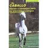 El caballo. Trucos y consejos para su elección y compra (El caballo práctico)
