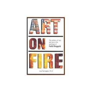 Art on Fire: The Politics of Race & Sex in the Paintings of Faith Ringgold