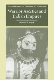Warrior Ascetics and Indian Empires (Cambridge Studies in Indian History and Society)