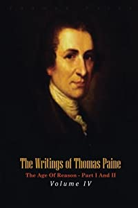 The Writings of Thomas Paine, Volume IV. 1794-1796.: The Age Of Reason - Part I And II