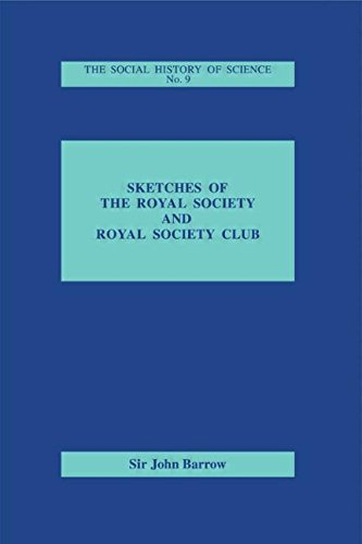 Sketches of Royal Society and Royal Society Club (Social History of Science, No. 9)