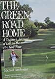img - for The Green Road Home: A Caddies Journal of Life on the Pro Golf Tour book / textbook / text book
