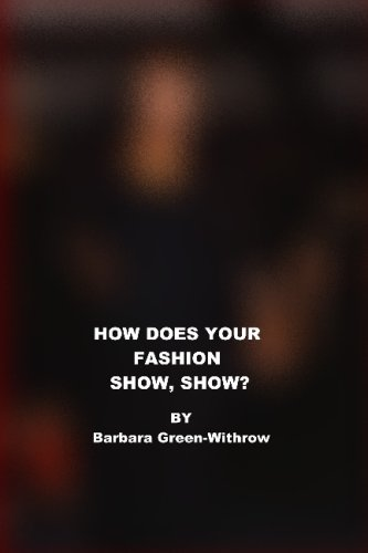 How Does You Fashion Show, Show?: How To Present A Professional Fashion Production (Volume 2)