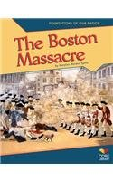 The Boston Massacre (Foundations of Our Nation)
