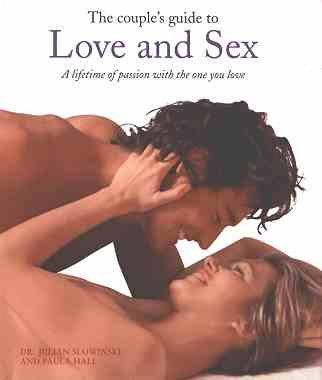 The Couple's Guide To Love and Sex: A Lifetime of Passion With the One You Love!