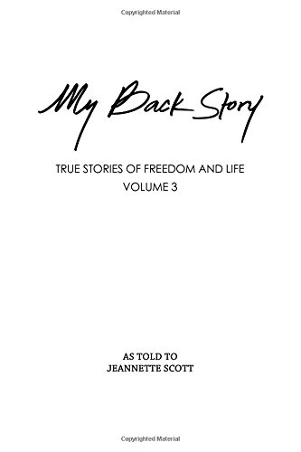My Back Story Volume 3: True Stories Of Freedom And Life