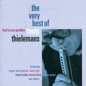 Toots Thielemans - Hard To Say Goodbye: The Very Best Of Toots Thielemans - Zortam Music