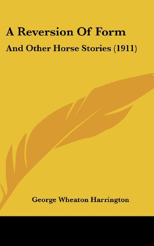 A Reversion of Form: And Other Horse Stories (1911)