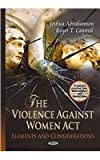 The Violence Against Women Act: Elements and Considerations (Criminal Justice, Law Enforcement and Corrections)
