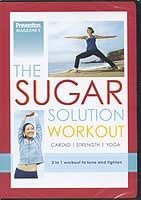 The Sugar Solution Workout: Prevention Magazine's cardio, strength, yoga 3 in 1 workout to tone and tighten