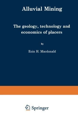 Alluvial Mining: The geology, technology and economics of placers Softcover reprint of edition by MacDonald, E. (2013) Paperback PDF