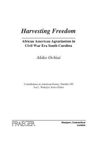 Harvesting Freedom: African American Agrarianism in Civil War Era South Carolina (Contributions in American History)