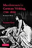 Susanne Kord Murderesses in German Writing, 1720-1860: Heroines of Horror (Cambridge Studies in German)