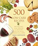 500 Low-carb Recipes - 500 Recipes, From Snacks To Dessert, That The Whole Family Will Love (500 Recipes, from Snacks to Dessert)