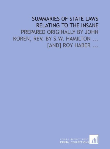 Summaries of state laws relating to the insane: prepared originally by John Koren, rev. by S.W. Hamilton ... [and] Roy Haber ...
