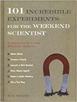 101 Incredible Experiments For The Weekend Scientist: Fascinating Fun With Ever