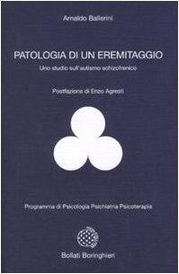 Patologia di un eremitaggio. Uno studio sull'autismo schizofrenico