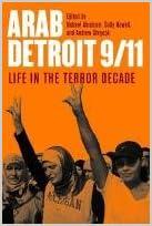 Arab Detroit 9/11 : Life in the Terror Decade
