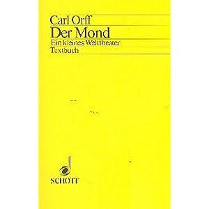 Der Mond: Ein kleines Welttheater. Soli, Sprecher, gemischter Chor, Kinderchor und Orchester. Textbuch/Libretto.