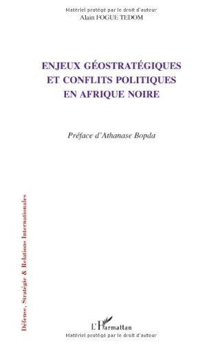 Enjeux géostratégiques et conflits politiques en Afrique noire