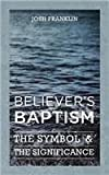img - for Believer's Baptism: The Symbol & The Significance book / textbook / text book