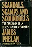 Scandals, scamps, and scoundrels: The casebook of an investigative reporter (0394481968) by Phelan, James