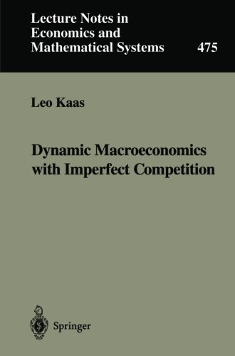 Dynamic Macroeconomics With Imperfect Competition (Lecture Notes in Economics and Mathematica Systems, 475)