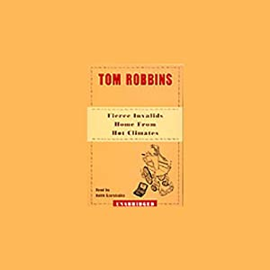 Fierce Invalids Home from Hot Climates | [Tom Robbins]